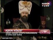 """""""Kanuni Sultan Süleyman aşkın kölesiydi"""""""