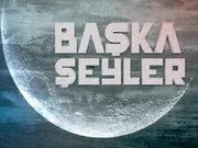 Başka Şeyler - Emin Özafşar - 11 Temmuz 2013