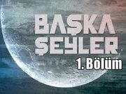 Başka Şeyler - 25 Temmuz 2013 - Ahmet Şimşirgil ve Hayati İnanç -1/3