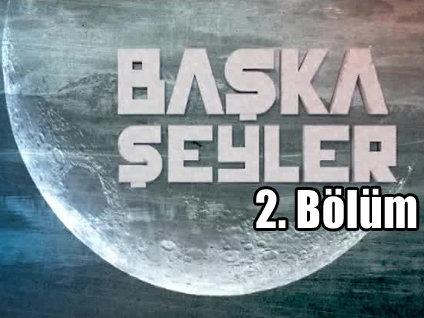 Başka Şeyler - 1 Ağustos 2013 - 2 Cihan Padişahı - 2/3