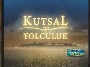 Kutsal Yolculuk - 4 Ağustos 2013 -  Bursa ve Kutsalları