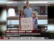 """""""Bir teröriste sarılın"""" eylemi"""