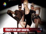 """Türkiye'nin """"Layd Gaga'sı..."""""""