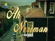 Ah Neriman dizisi çok yakında Show'da