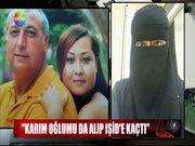 """""""Karım oğlumu da alıp IŞİD'e kaçtı"""""""