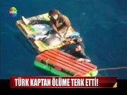 Türk kaptan, iki kaçağı ölüme terk etti!