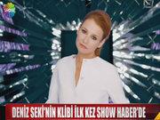 Deniz Seki'nin yeni klibi ilk kez Show Haber'de