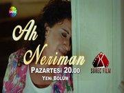 Ah Neriman 2. Bölüm tanıtımı