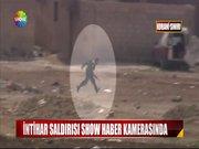IŞİD'in intihar saldırısı Show Haber kamerasında