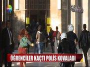 Öğrenciler kaçtı polis kovaldı