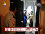 Polis kılığındaki hırsızlara dikkat!
