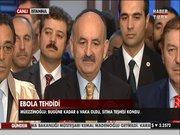 """Sağlık Bakanı Müezzinoğlu'ndan """"Türkiye'de Ebola"""" açıklaması"""