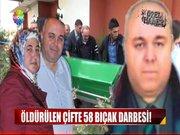 Öldürülen çifte 58 bıçak darbesi!