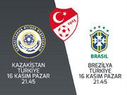 Türkiye - Brezilya ve Türkiye Kazakistan maçları