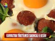 Kahvaltıda tüketilmesi sakıncalı 6 besin