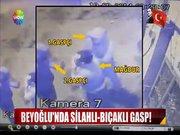 Beyoğlu'nda silahlı-bıçaklı gasp!