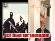 IŞİD, İstanbul'dan 7 çocuk kaçırıdı!