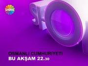 Osmanlı Cumhuriyeti bu akşam Show TV!
