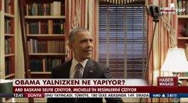 Obama yalnızken ne yapıyor?