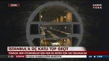 İşte Büyük İstanbul Tüneli!